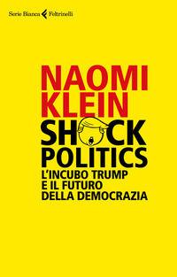 Shock politics. L'incubo Trump