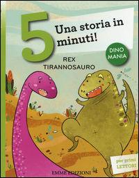 Rex tirannosauro. Una storia in 5 minuti! Ediz. illustrata